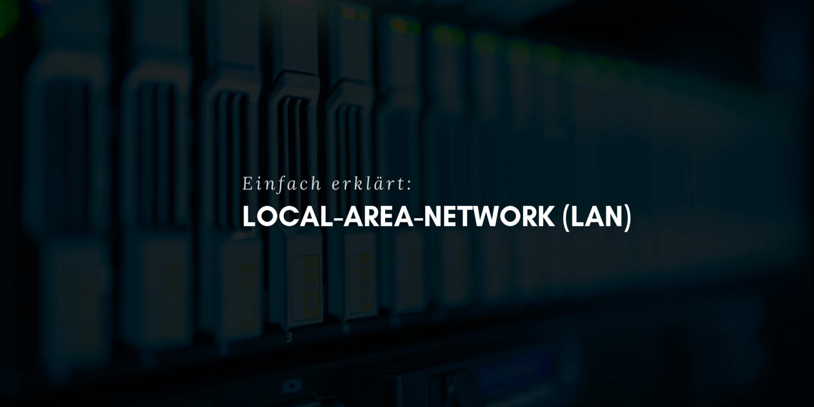 LAN - Was ist das? Einfach erklärt